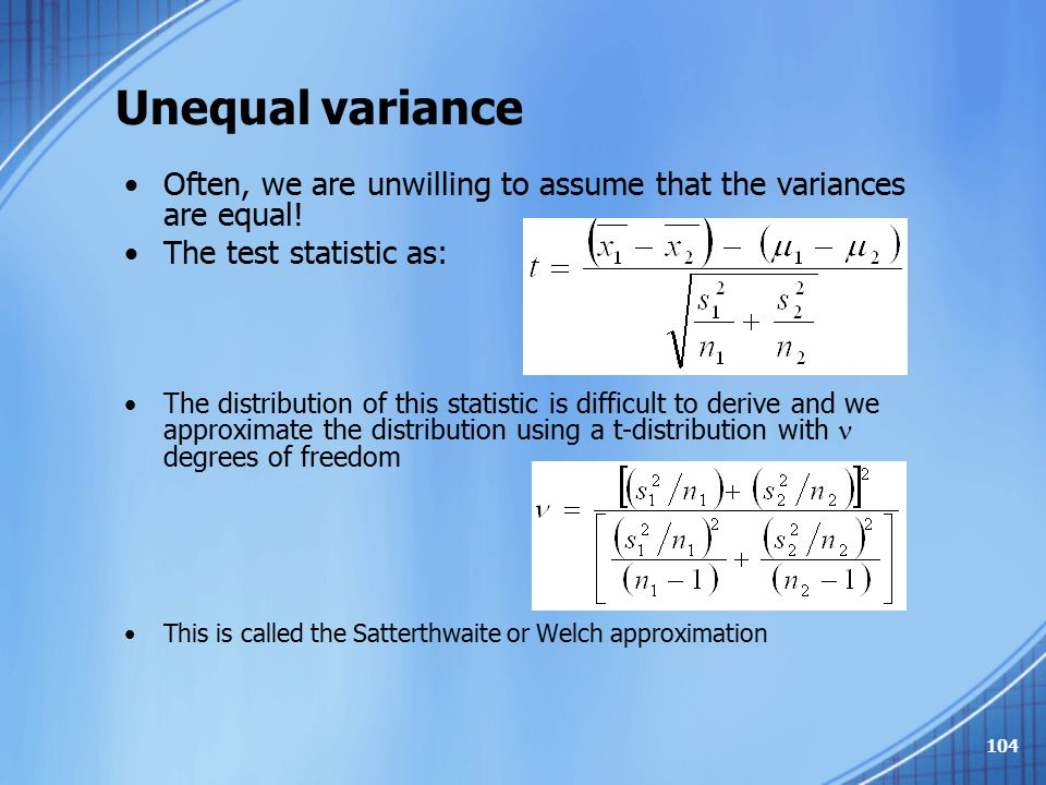 Unequal variance Often, we are unwilling to assume that the variances are equal! The test statistic as: