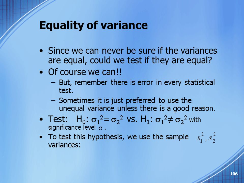 Equality of variance Since we can never be sure if the variances are equal, could we test if they are equal