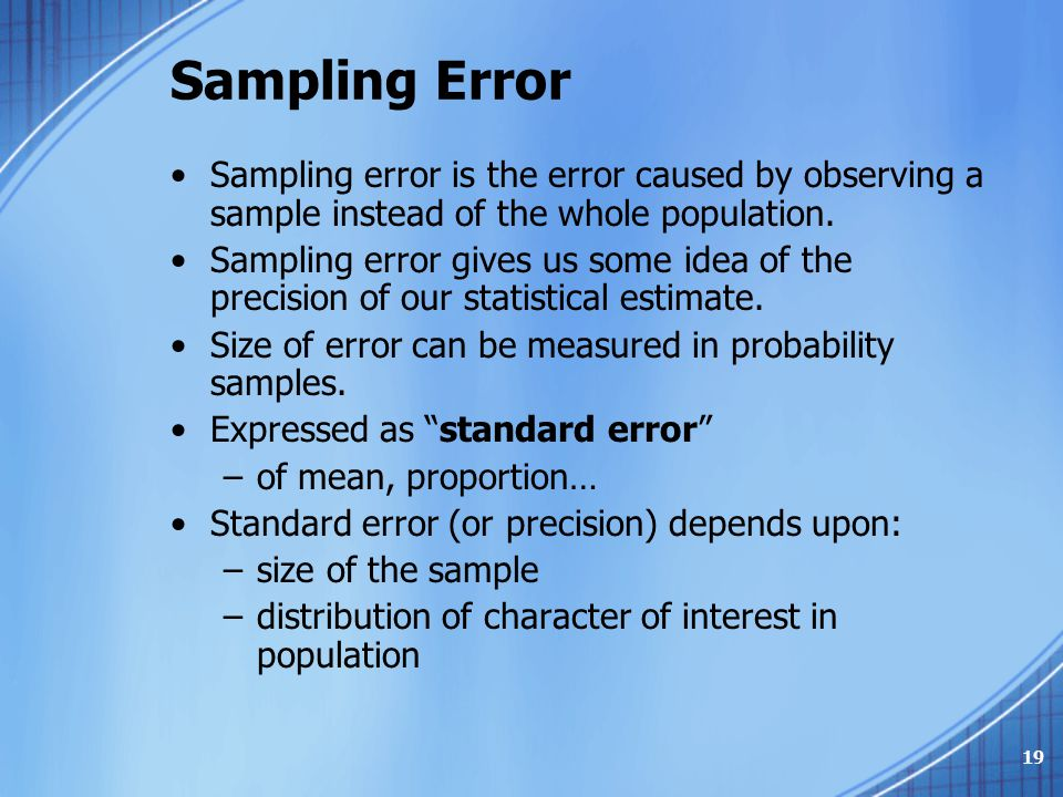 Sampling Error Sampling error is the error caused by observing a sample instead of the whole population.