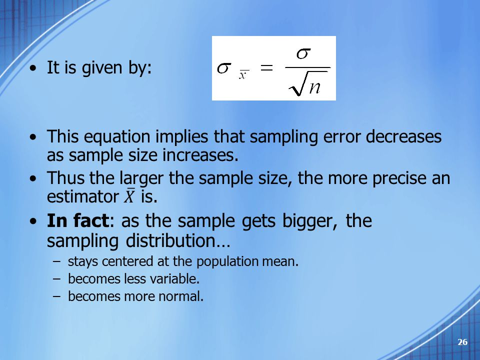 In fact: as the sample gets bigger, the sampling distribution…