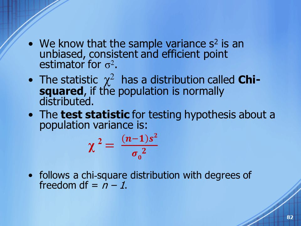 We know that the sample variance s2 is an unbiased, consistent and efficient point estimator for σ2.