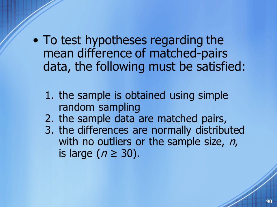 To test hypotheses regarding the mean difference of matched-pairs data, the following must be satisfied: