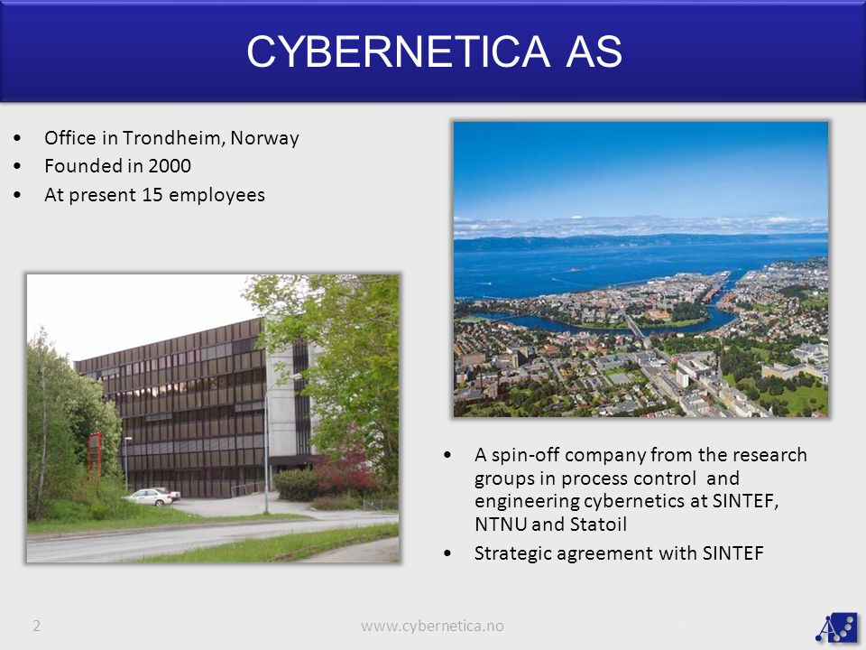 CYBERNETICA AS Office in Trondheim, Norway Founded in 2000