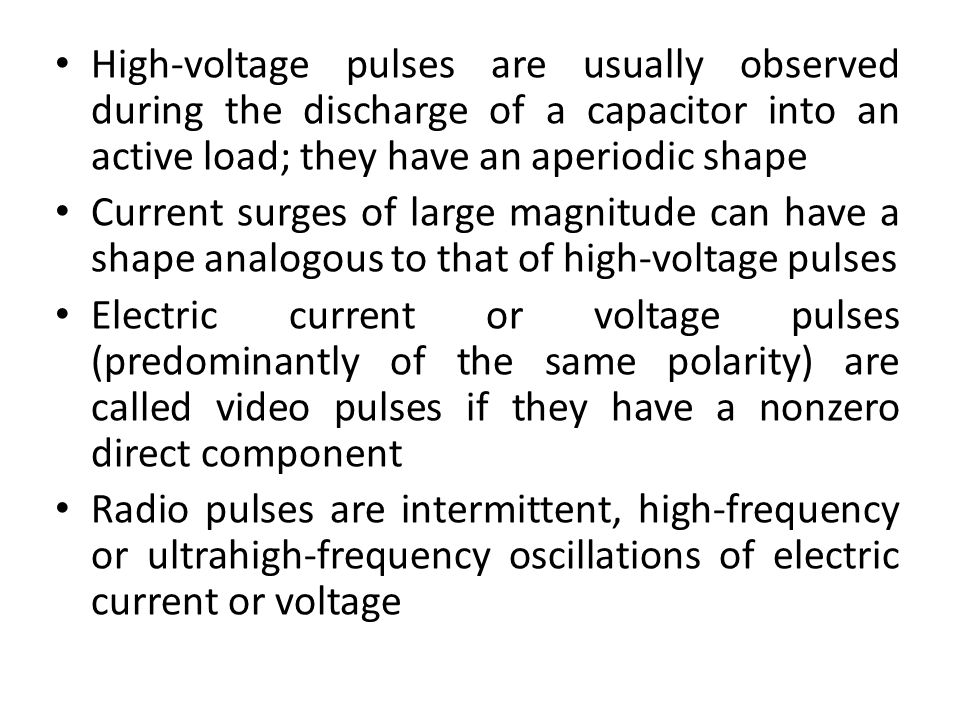 High-voltage pulses are usually observed during the discharge of a capacitor into an active load; they have an aperiodic shape