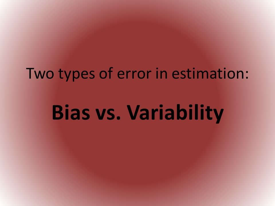 Two types of error in estimation:
