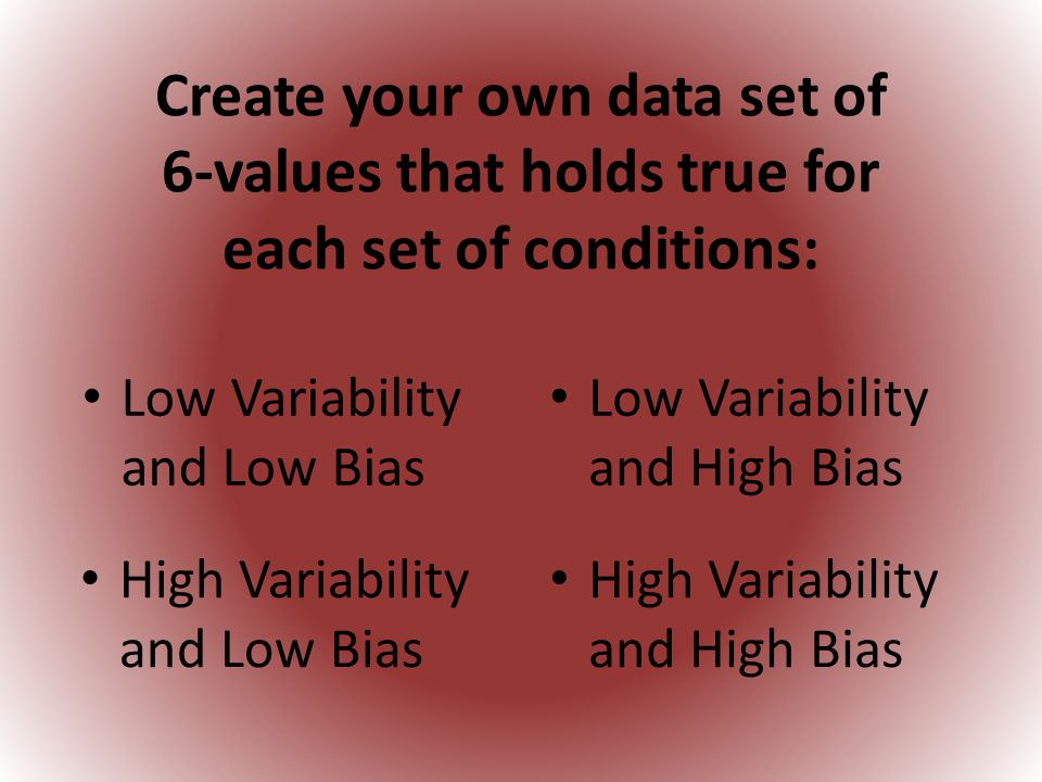 Create your own data set of 6-values that holds true for each set of conditions: