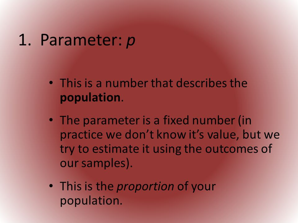 1. Parameter: p This is a number that describes the population.