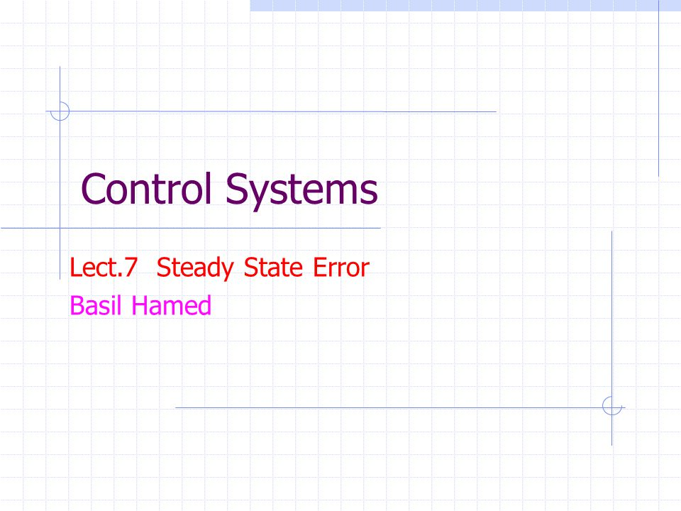 Lect.7 Steady State Error Basil Hamed