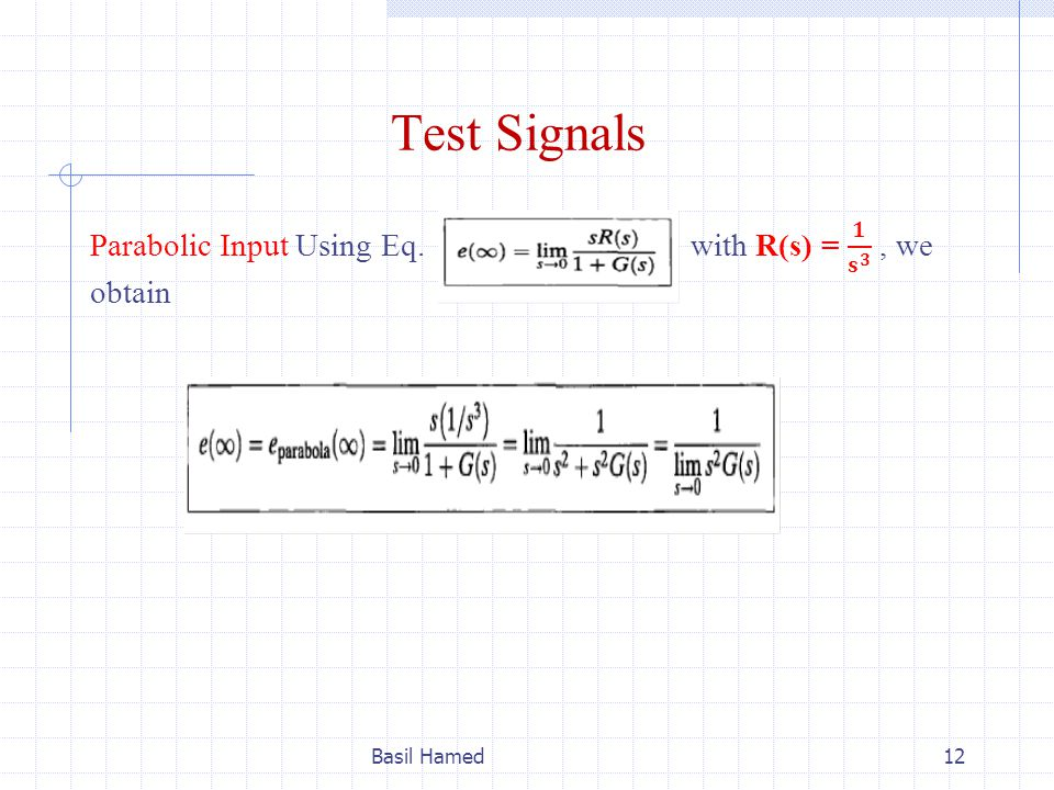 Test Signals Parabolic Input Using Eq. with R(s) = 𝟏 𝐬 𝟑 , we obtain