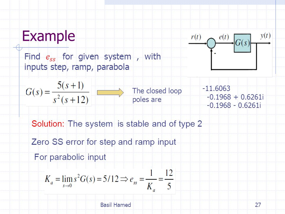 Example Find 𝑒 𝑠𝑠 for given system , with inputs step, ramp, parabola