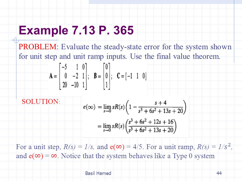 Example 7.13 P. 365 PROBLEM: Evaluate the steady-state error for the system shown for unit step and unit ramp inputs. Use the final value theorem.