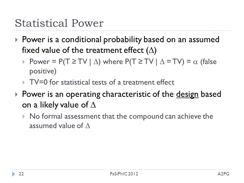 Statistical Power Power is a conditional probability based on an assumed fixed value of the treatment effect ()