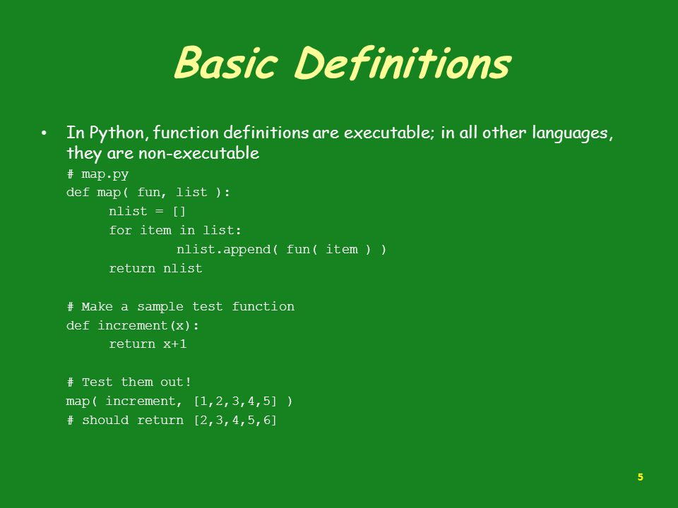 Basic Definitions In Python, function definitions are executable; in all other languages, they are non-executable.