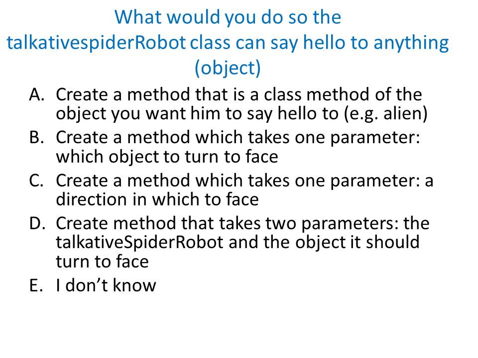 What would you do so the talkativespiderRobot class can say hello to anything (object)