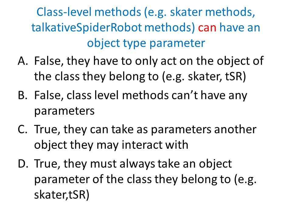 False, class level methods can't have any parameters