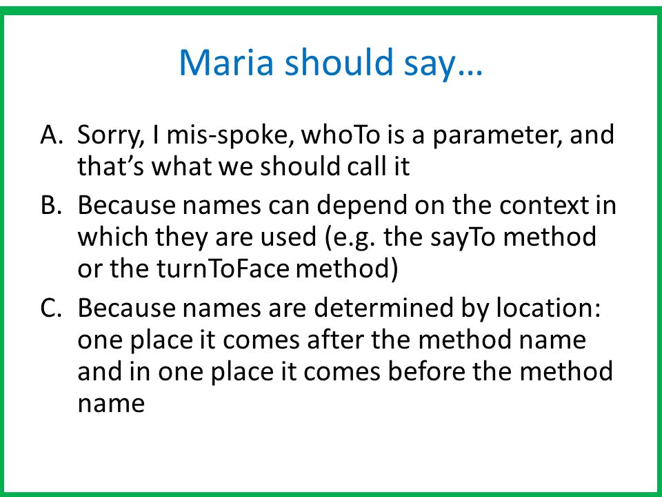 Maria should say… Sorry, I mis-spoke, whoTo is a parameter, and that's what we should call it.
