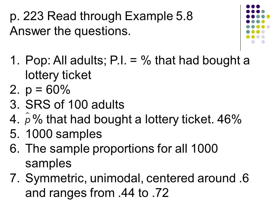 p. 223 Read through Example 5.8 Answer the questions. Pop: All adults; P.I. = % that had bought a lottery ticket.