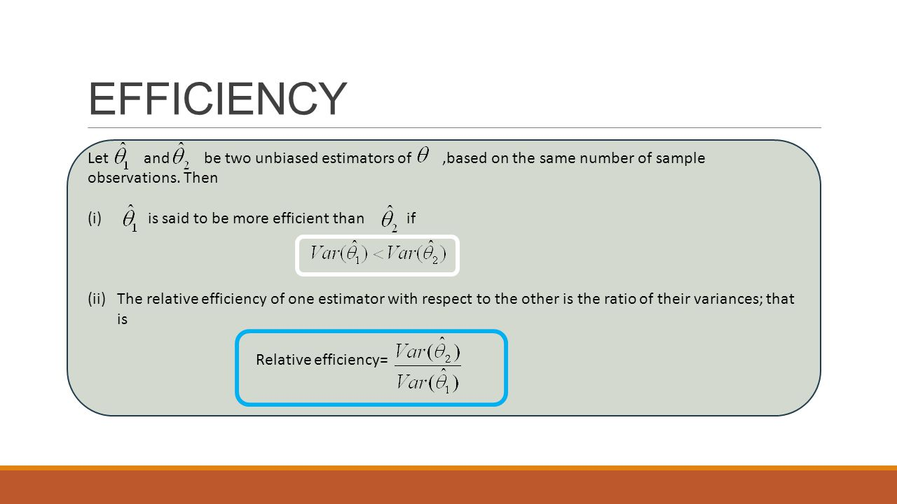 EFFICIENCY Let and be two unbiased estimators of ,based on the same number of sample observations. Then.