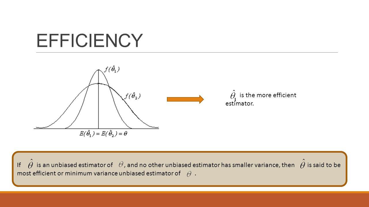 EFFICIENCY is the more efficient estimator.