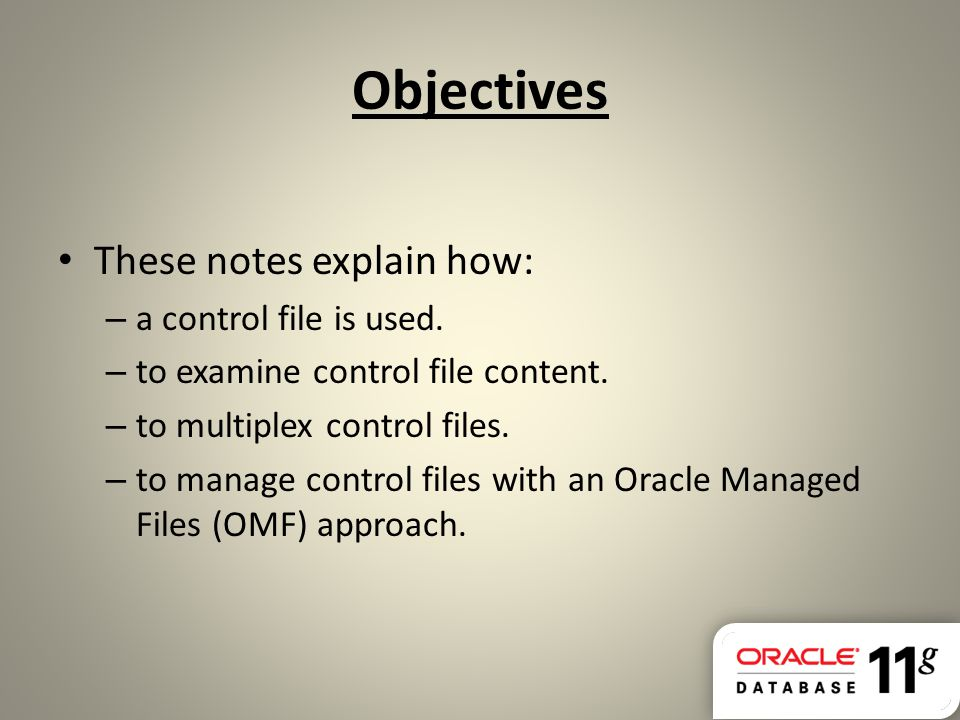Objectives These notes explain how: a control file is used.