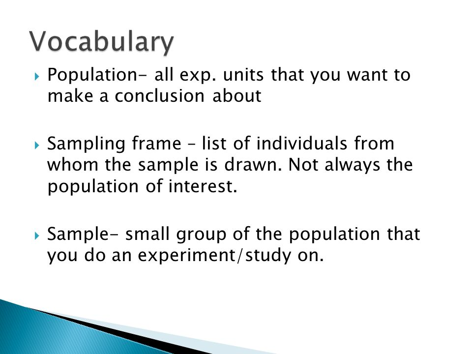 Vocabulary Population- all exp. units that you want to make a conclusion about.