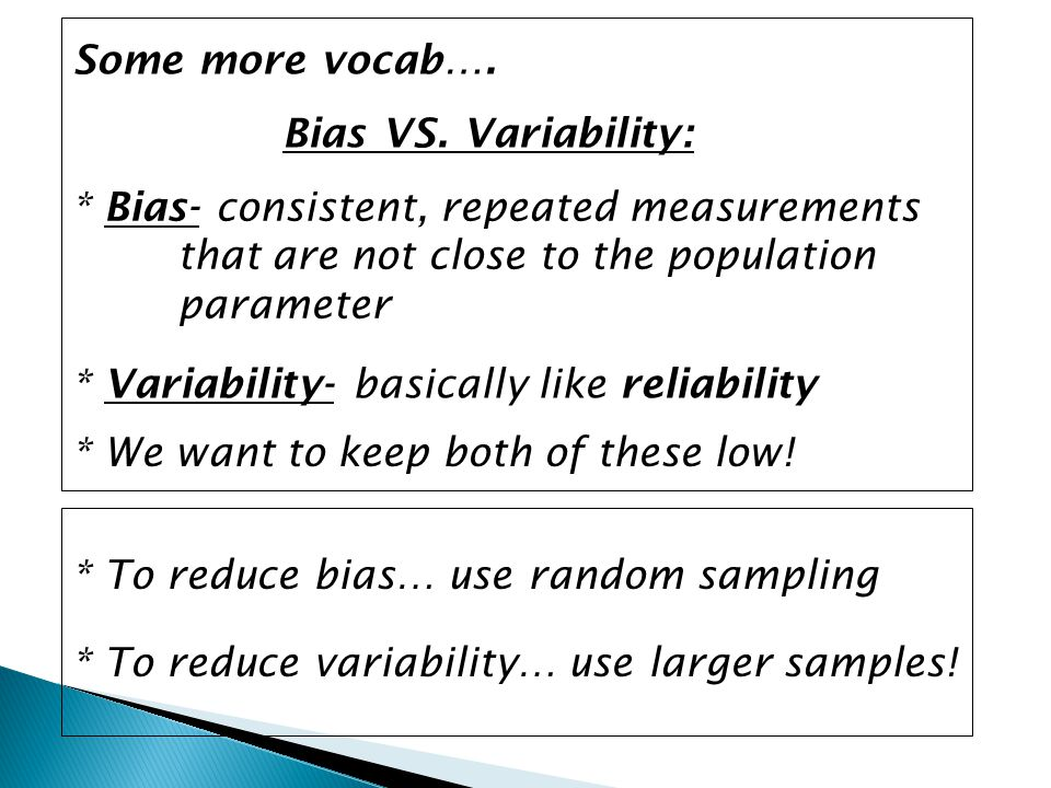 Some more vocab…. Bias VS. Variability: * Bias- consistent, repeated measurements that are not close to the population parameter.