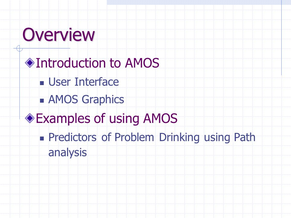 Overview Introduction to AMOS Examples of using AMOS User Interface