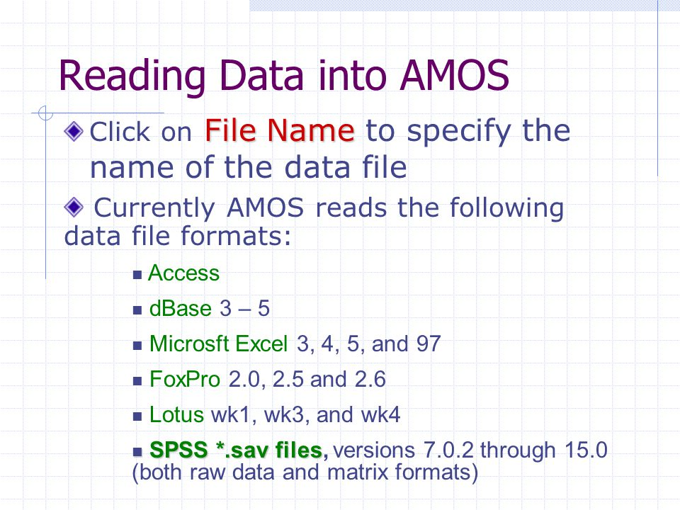 Reading Data into AMOS Click on File Name to specify the name of the data file. Currently AMOS reads the following data file formats: