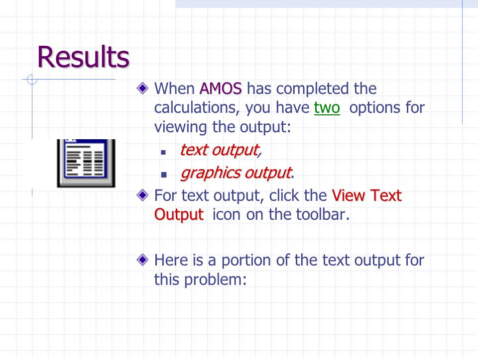 Results When AMOS has completed the calculations, you have two options for viewing the output: text output,
