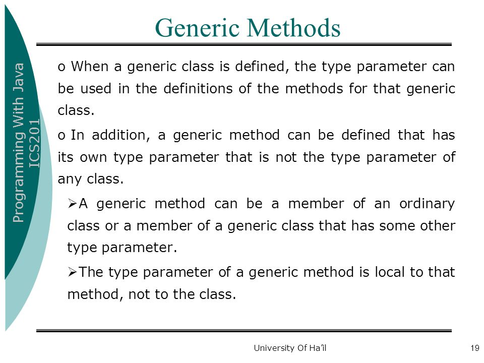 Generic Methods When a generic class is defined, the type parameter can be used in the definitions of the methods for that generic class.