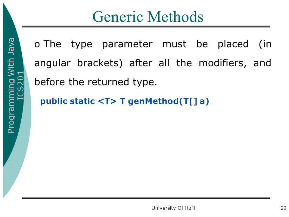 Generic Methods The type parameter must be placed (in angular brackets) after all the modifiers, and before the returned type.