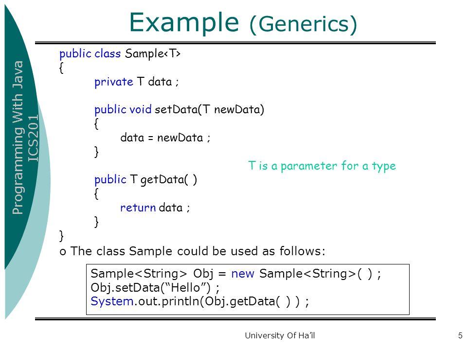 Example (Generics) public class Sample<T> { private T data ;