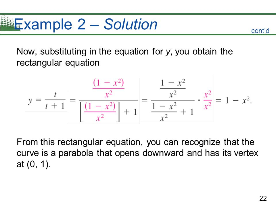 Example 2 – Solution cont'd. Now, substituting in the equation for y, you obtain the rectangular equation.