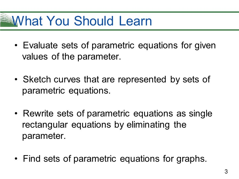 What You Should Learn Evaluate sets of parametric equations for given values of the parameter.