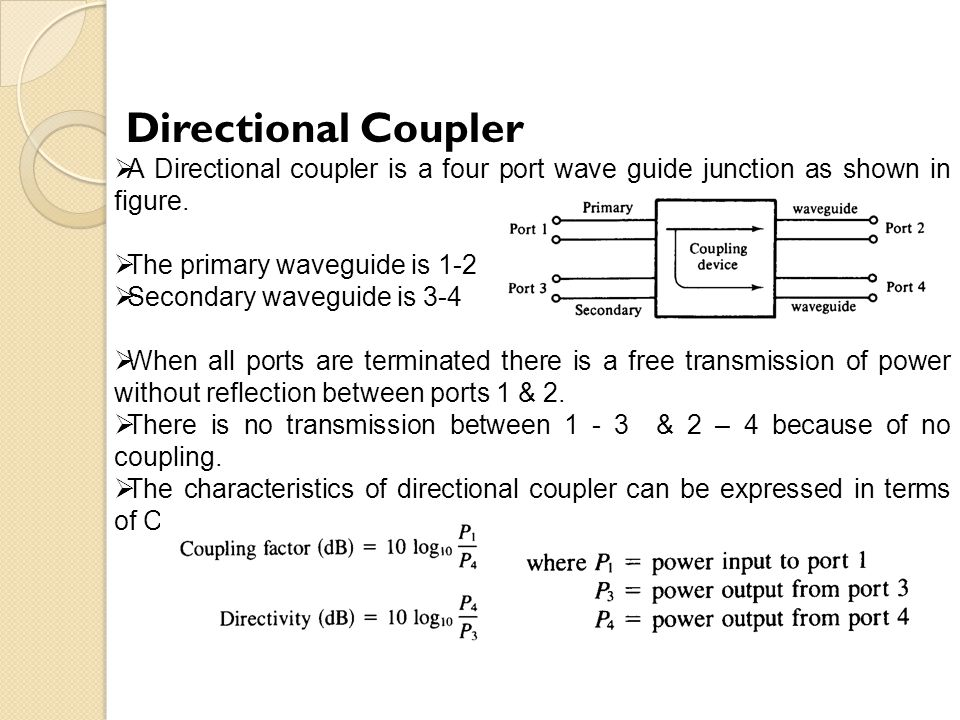 Directional Coupler A Directional coupler is a four port wave guide junction as shown in figure. The primary waveguide is 1-2.