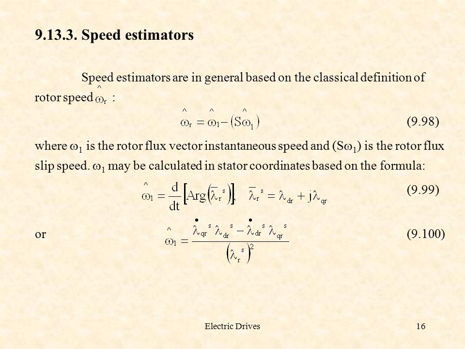Speed estimators Speed estimators are in general based on the classical definition of rotor speed :