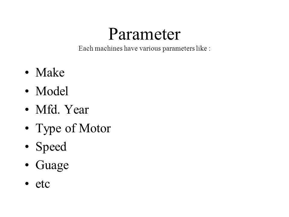 Parameter Each machines have various parameters like :