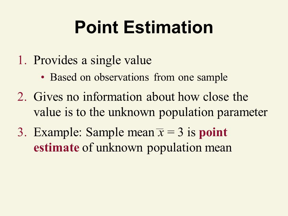 Point Estimation Provides a single value