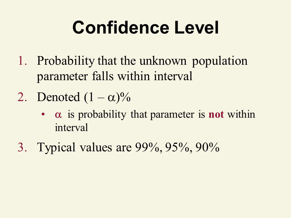 Confidence Level Probability that the unknown population parameter falls within interval. Denoted (1 – 