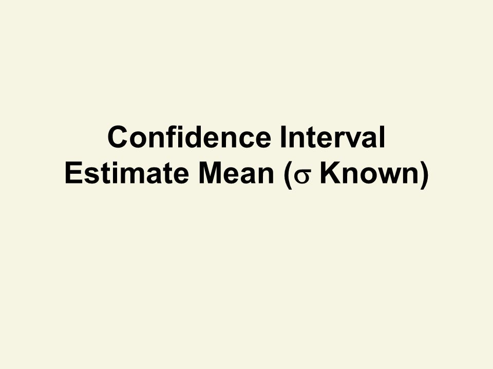 Confidence Interval Estimate Mean ( Known)