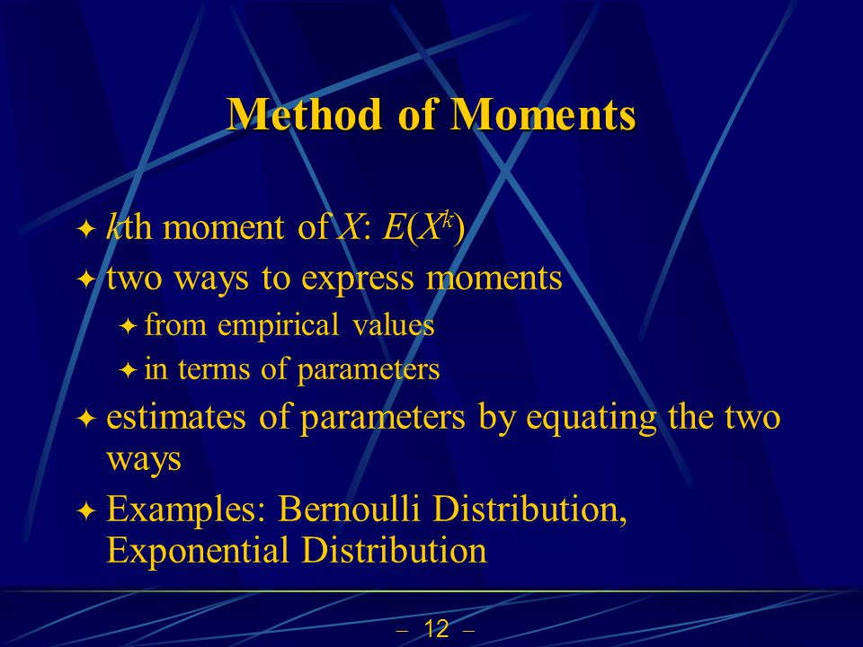Method of Moments kth moment of X: E(Xk) two ways to express moments