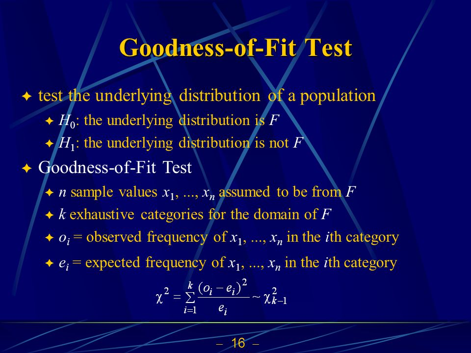 Goodness-of-Fit Test test the underlying distribution of a population