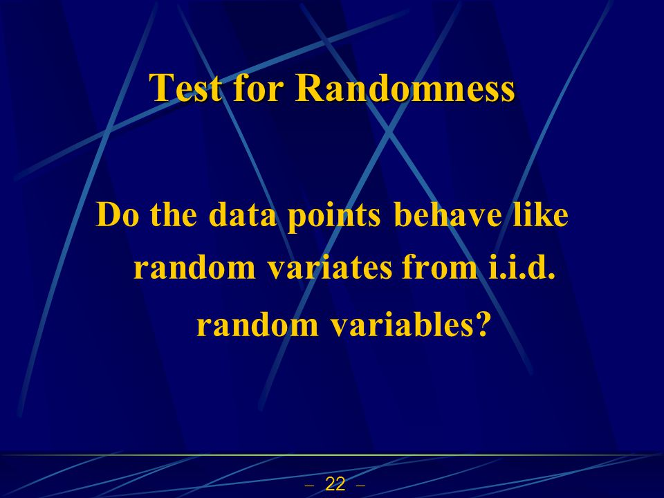 Test for Randomness Do the data points behave like random variates from i.i.d. random variables