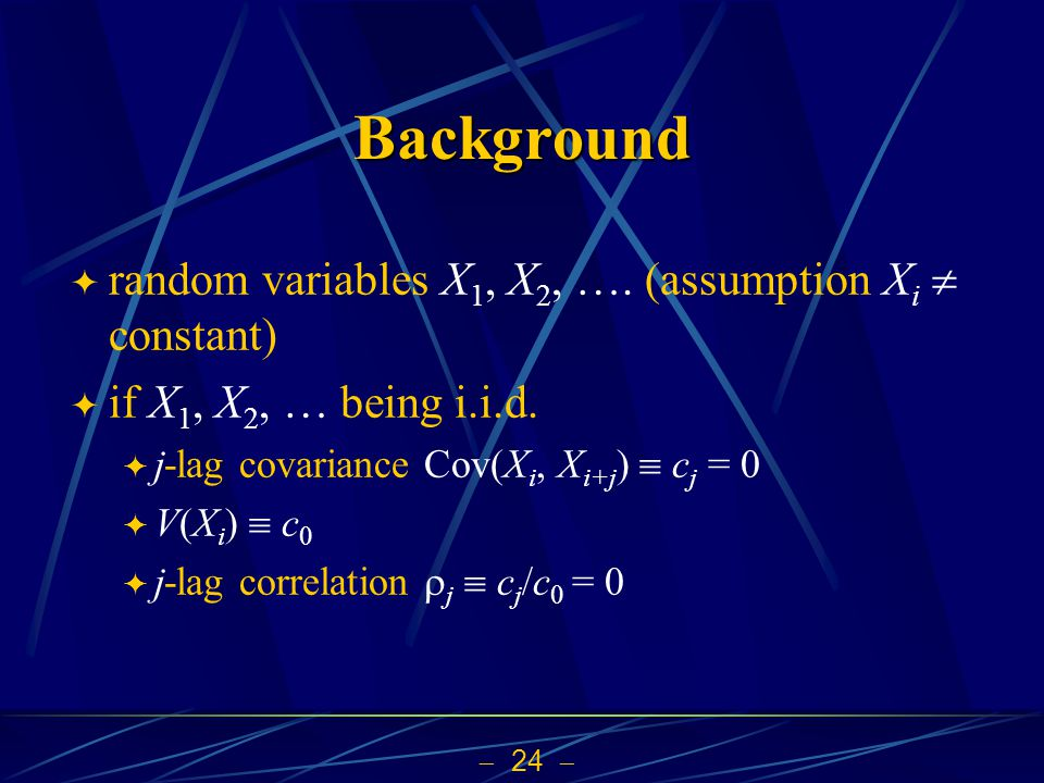 Background random variables X1, X2, …. (assumption Xi  constant)
