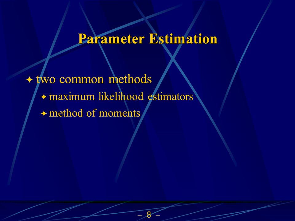Parameter Estimation two common methods maximum likelihood estimators