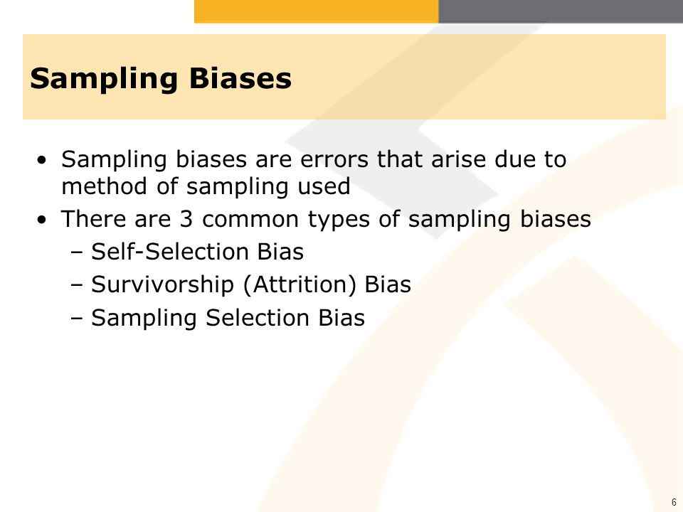 Sampling Biases Sampling biases are errors that arise due to method of sampling used. There are 3 common types of sampling biases.