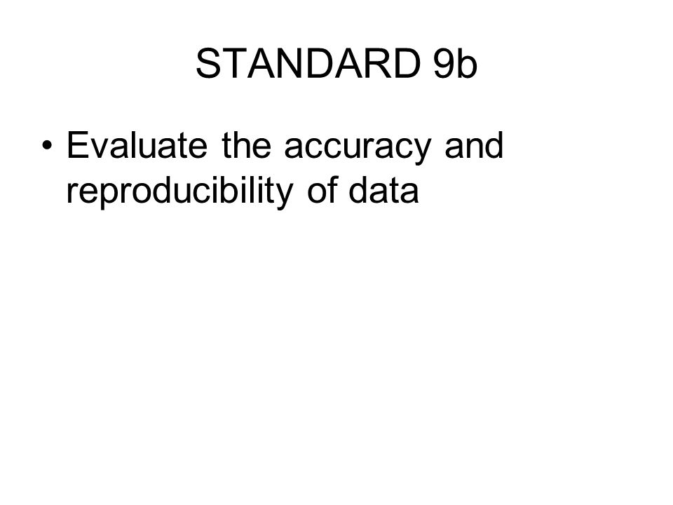 STANDARD 9b Evaluate the accuracy and reproducibility of data