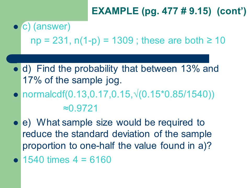EXAMPLE (pg. 477 # 9.15) (cont') c) (answer) np = 231, n(1-p) = 1309 ; these are both ≥ 10.