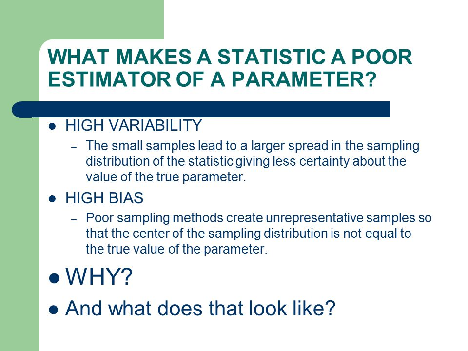 WHAT MAKES A STATISTIC A POOR ESTIMATOR OF A PARAMETER