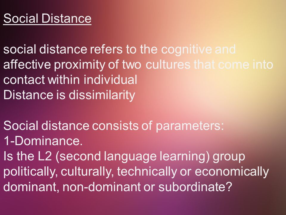 Social Distance social distance refers to the cognitive and affective proximity of two cultures that come into contact within individual.